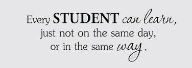 Every student can learn, just not on the same day, or in the same way.