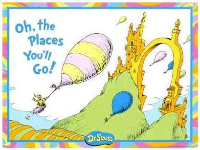 Oh the places you'll go! Dr. Suess
